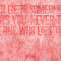 Dexter 7c Never Lie To Someone Who Trusts You Wallpape