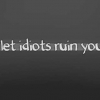 Download dont let idiots ruin your day cover, dont let idiots ruin your day cover  Wallpaper download for Desktop, PC, Laptop. dont let idiots ruin your day cover HD Wallpapers, High Definition Quality Wallpapers of dont let idiots ruin your day cover.