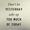 Download dont let yesterday take up today cover, dont let yesterday take up today cover  Wallpaper download for Desktop, PC, Laptop. dont let yesterday take up today cover HD Wallpapers, High Definition Quality Wallpapers of dont let yesterday take up today cover.