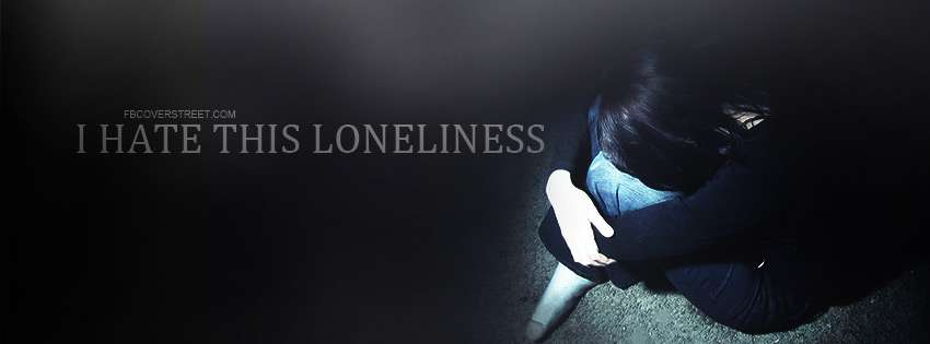 I Hate Technology Quotes: I Hate This Loneliness Girl Facebook Cover : Hd Wallpapers