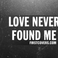 Love Never Found Me Cover