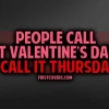 Download people call it valentines day i call it thursday cover, people call it valentines day i call it thursday cover  Wallpaper download for Desktop, PC, Laptop. people call it valentines day i call it thursday cover HD Wallpapers, High Definition Quality Wallpapers of people call it valentines day i call it thursday cover.