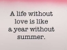 life without love is like a year without summer cover