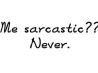 me sarcastic never cover
