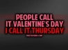 people call it valentines day i call it thursday cover